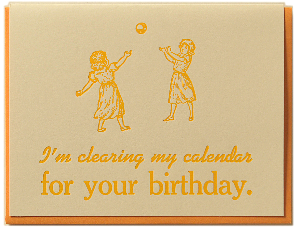 I'm clearing my calendar for your birthday. Letterpress printed on recycled paper. Comes with coordinating envelope and packaged in cellophane sleeve.