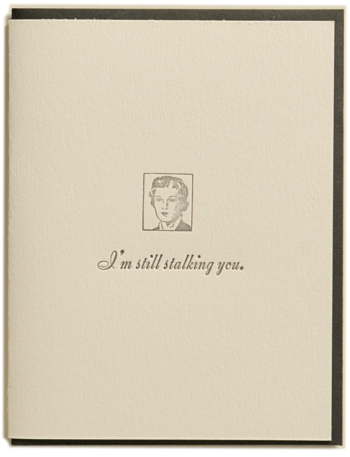 I'm still stalking you. Letterpress printed on recycled paper. Comes with coordinating envelope and packaged in cellophane sleeve.