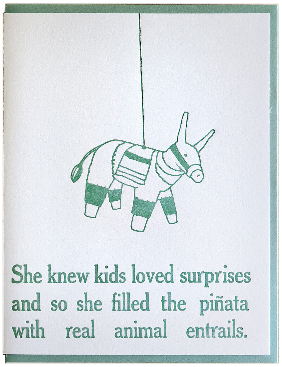 She knew kids loved surprises and so she filled the piñata with real animal entrails. Letterpress printed on recycled paper. Comes with coordinating envelope and packaged in cellophane sleeve.