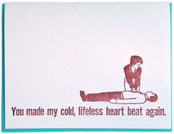 You made my cold, lifeless heart beat again. Letterpress printed on recycled paper. Comes with coordinating envelope and packaged in cellophane sleeve.