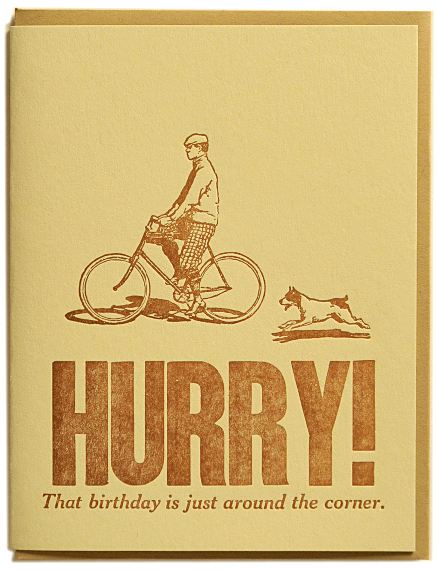 HURRY! That birthday is just around the corner. Letterpress printed on recycled paper. Comes with coordinating envelope and packaged in cellophane sleeve.