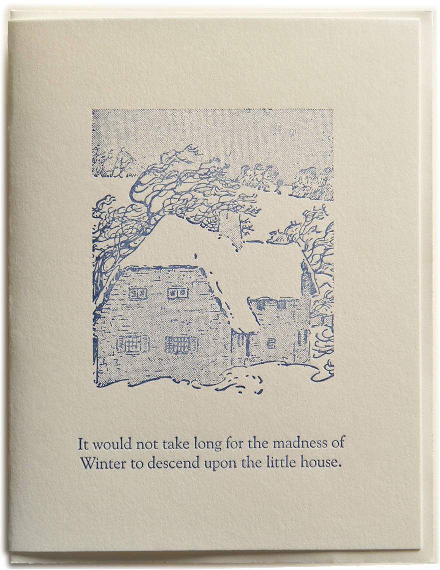 It would not take long for the madness of Winter to descend upon the little house. Letterpress printed on recycled paper. Comes with coordinating envelope and packaged in cellophane sleeve.