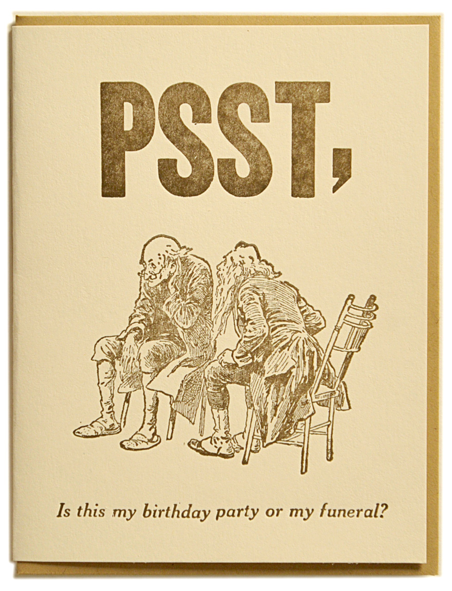 PSST, is this my birthday party or my funeral?  Letterpress printed on recycled paper. Comes with coordinating envelope and packaged in cellophane sleeve.