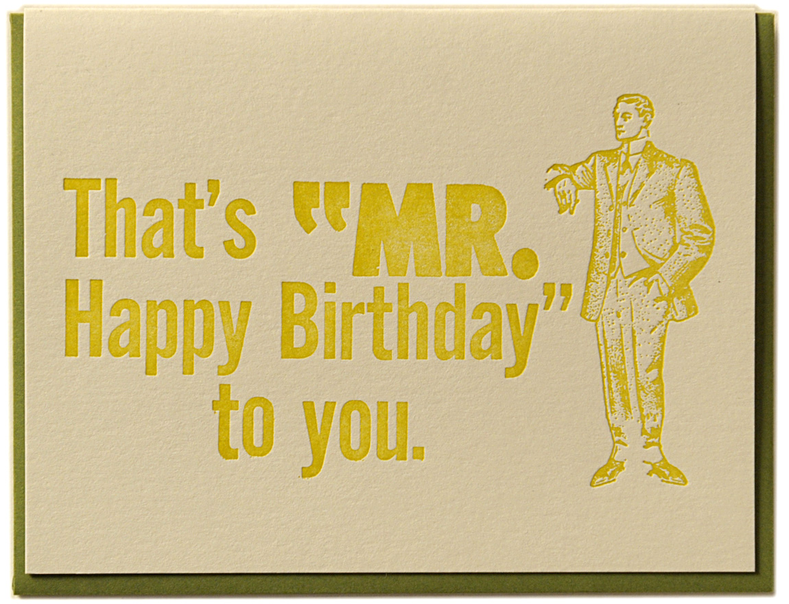"That's ""MR. Happy Birthday"" to you. Letterpress printed on recycled paper. Comes with coordinating envelope and packaged in cellophane sleeve."