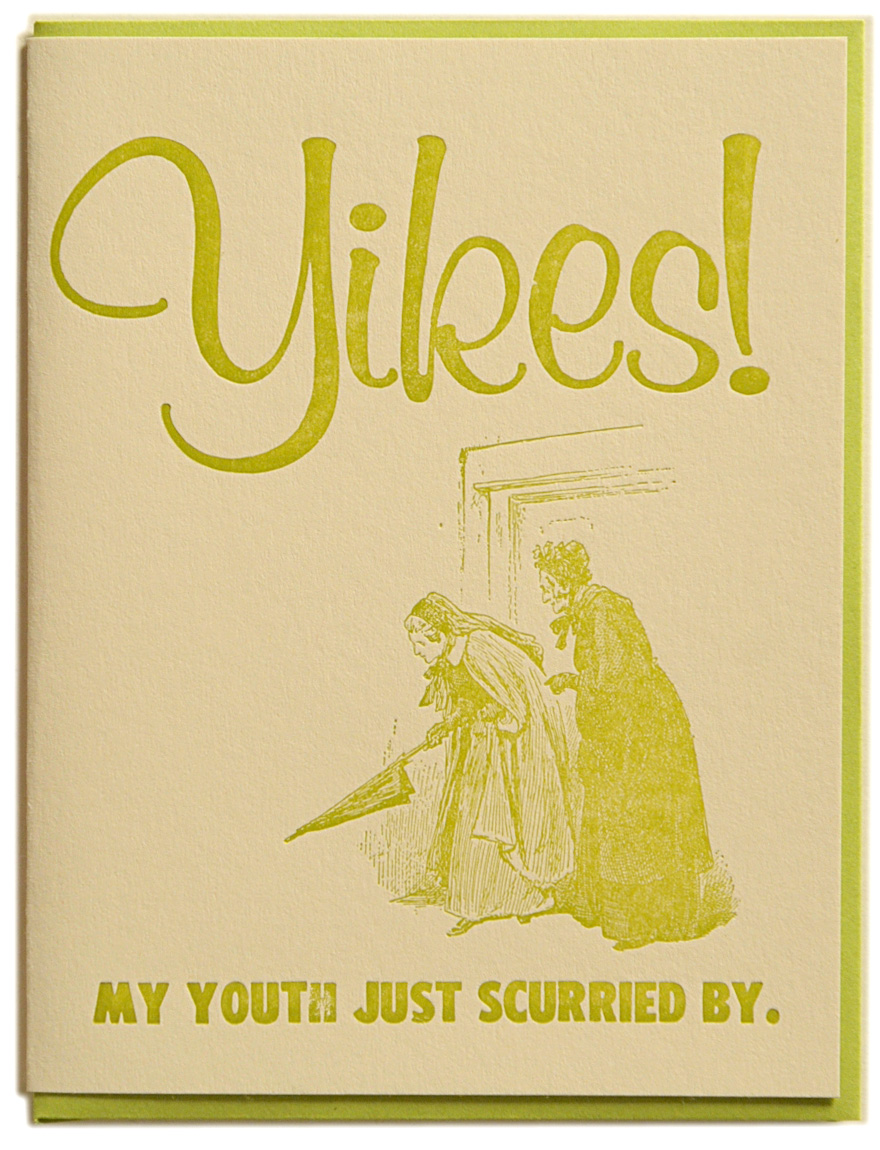 Yikes! My youth just scurried by. Letterpress printed on recycled paper. Comes with coordinating envelope and packaged in cellophane sleeve.